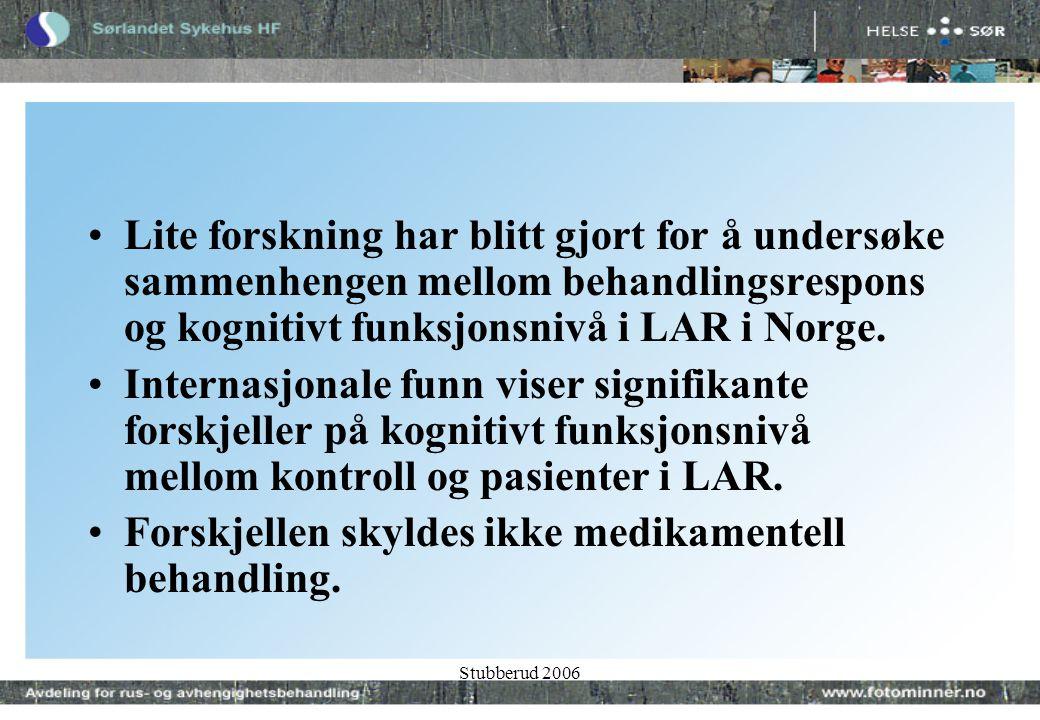 Stubberud 2006 •Lite forskning har blitt gjort for å undersøke sammenhengen mellom behandlingsrespons og kognitivt funksjonsnivå i LAR i Norge.