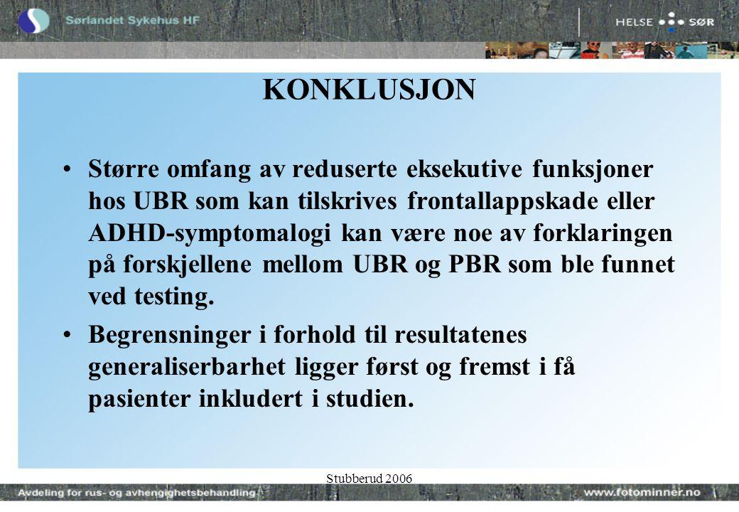 Stubberud 2006 KONKLUSJON •Større omfang av reduserte eksekutive funksjoner hos UBR som kan tilskrives frontallappskade eller ADHD-symptomalogi kan være noe av forklaringen på forskjellene mellom UBR og PBR som ble funnet ved testing.