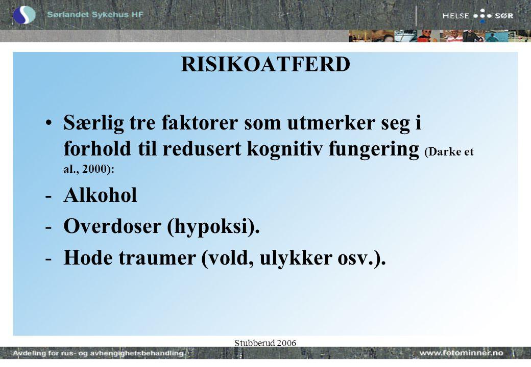 Stubberud 2006 RISIKOATFERD •Særlig tre faktorer som utmerker seg i forhold til redusert kognitiv fungering (Darke et al., 2000): -Alkohol -Overdoser (hypoksi).