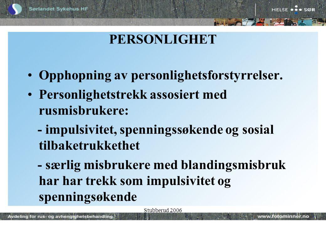 Stubberud 2006 PERSONLIGHET •Opphopning av personlighetsforstyrrelser.