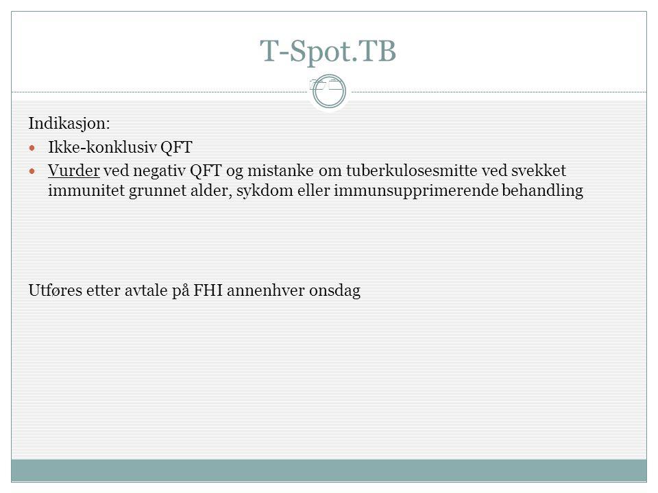 10 T-Spot.TB Indikasjon:  Ikke-konklusiv QFT  Vurder ved negativ QFT og mistanke om tuberkulosesmitte ved svekket immunitet grunnet alder, sykdom el