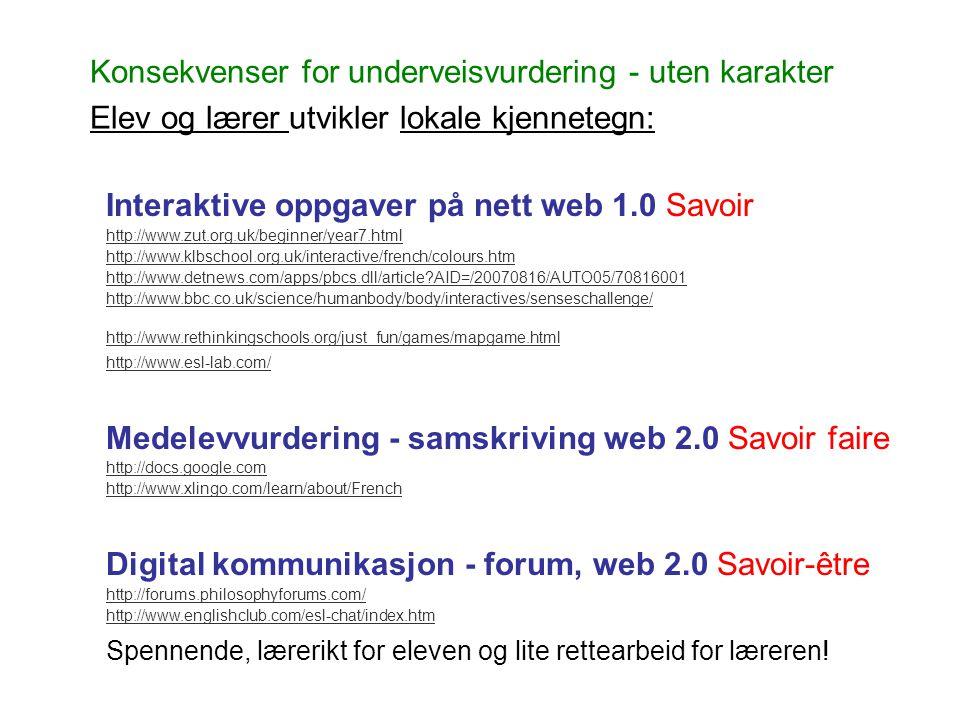 Konsekvenser for underveisvurdering - uten karakter Elev og lærer utvikler lokale kjennetegn: Interaktive oppgaver på nett web 1.0 Savoir http://www.z