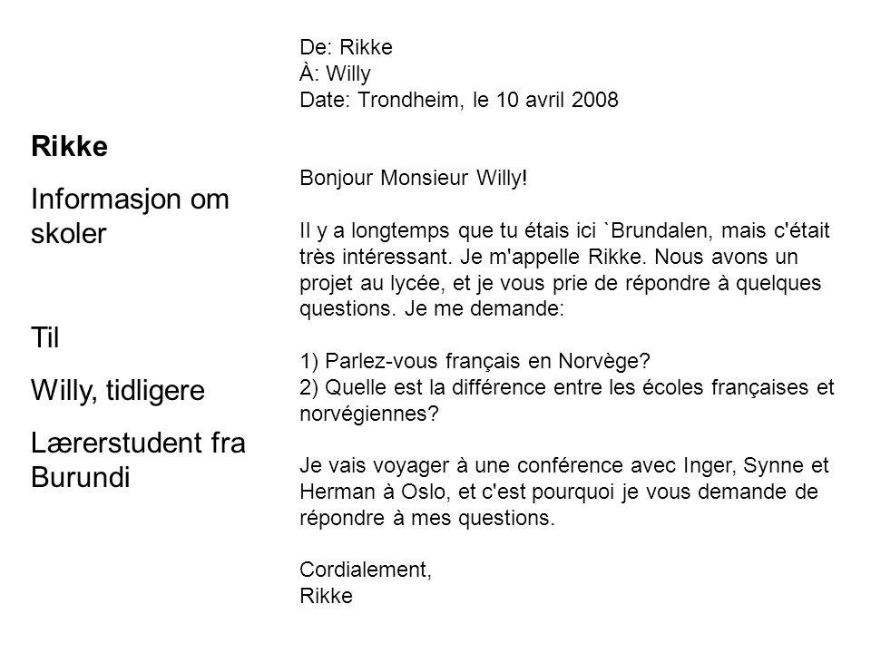 De: Rikke À: Willy Date: Trondheim, le 10 avril 2008 Bonjour Monsieur Willy! Il y a longtemps que tu étais ici `Brundalen, mais c'était très intéressa