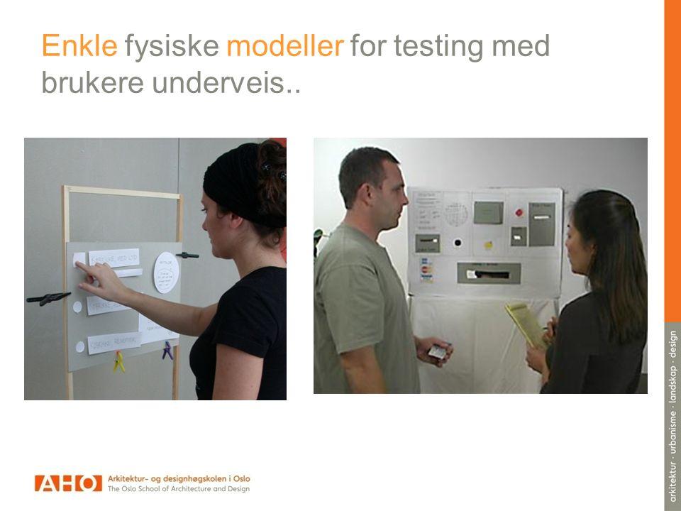 Enkle fysiske modeller for testing med brukere underveis..