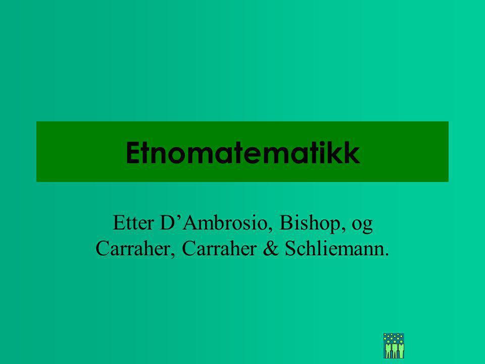 Etnomatematikk Etter D'Ambrosio, Bishop, og Carraher, Carraher & Schliemann.