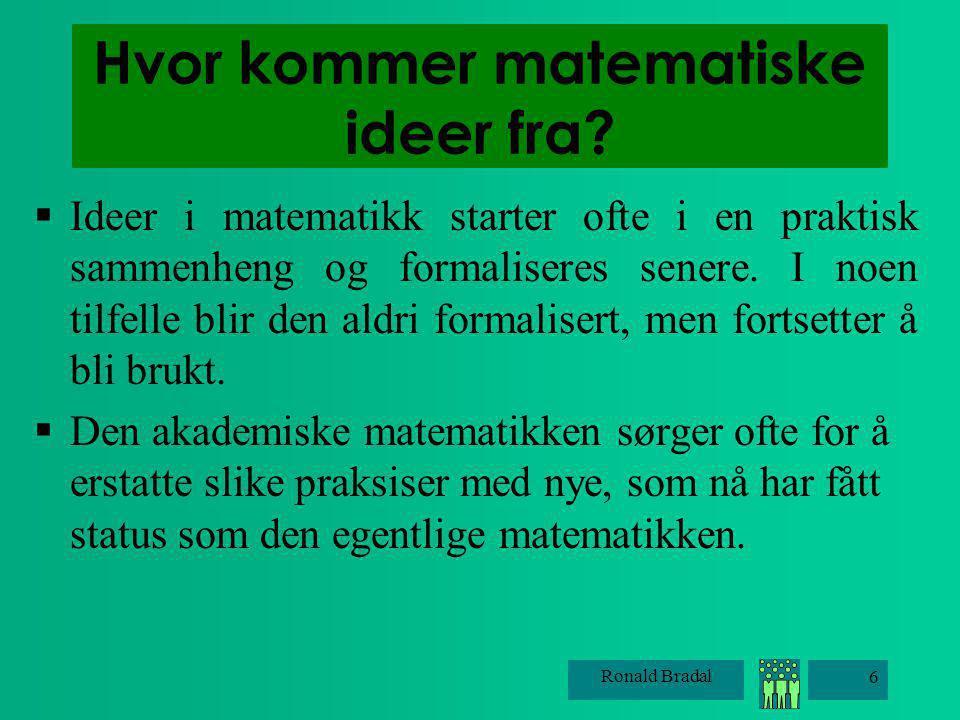 Ronald Bradal 7 Den uformelle matematikken.