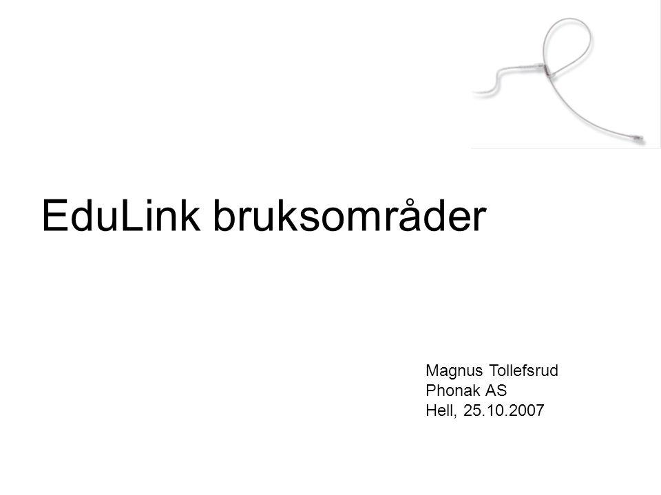 EduLink bruksområder Magnus Tollefsrud Phonak AS Hell, 25.10.2007