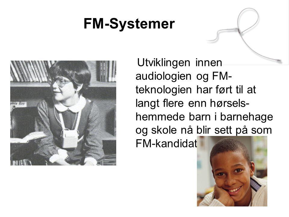 FM-Systemer Utviklingen innen audiologien og FM- teknologien har ført til at langt flere enn hørsels- hemmede barn i barnehage og skole nå blir sett p