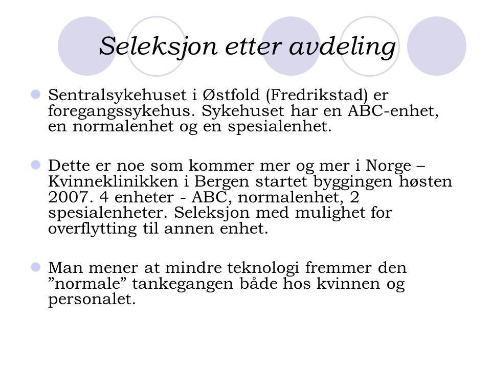 Seleksjon etter avdeling  Sentralsykehuset i Østfold (Fredrikstad) er foregangssykehus. Sykehuset har en ABC-enhet, en normalenhet og en spesialenhet