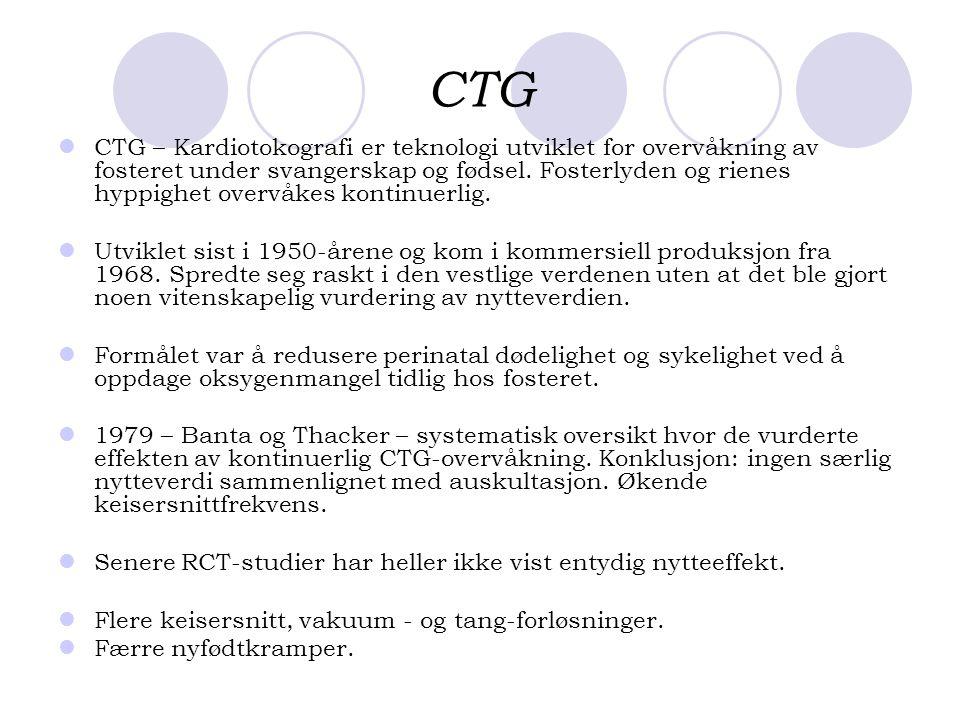 CTG  CTG – Kardiotokografi er teknologi utviklet for overvåkning av fosteret under svangerskap og fødsel. Fosterlyden og rienes hyppighet overvåkes k