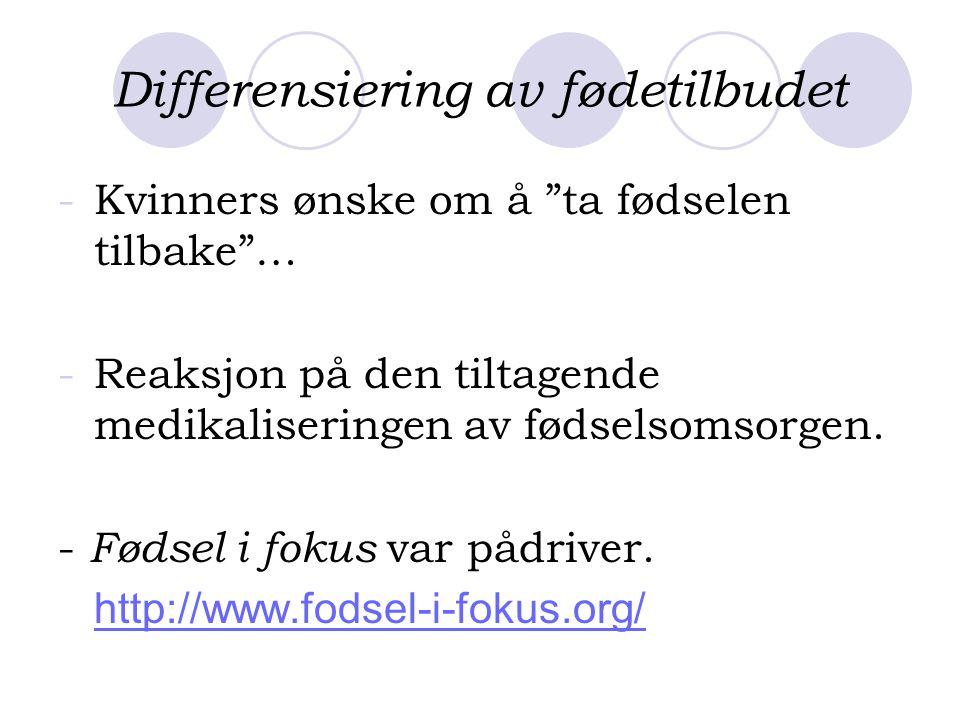 """Differensiering av fødetilbudet -Kvinners ønske om å """"ta fødselen tilbake""""… -Reaksjon på den tiltagende medikaliseringen av fødselsomsorgen. - Fødsel"""