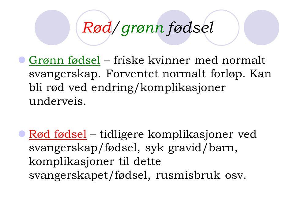 Rød/grønn fødsel  Grønn fødsel – friske kvinner med normalt svangerskap. Forventet normalt forløp. Kan bli rød ved endring/komplikasjoner underveis.