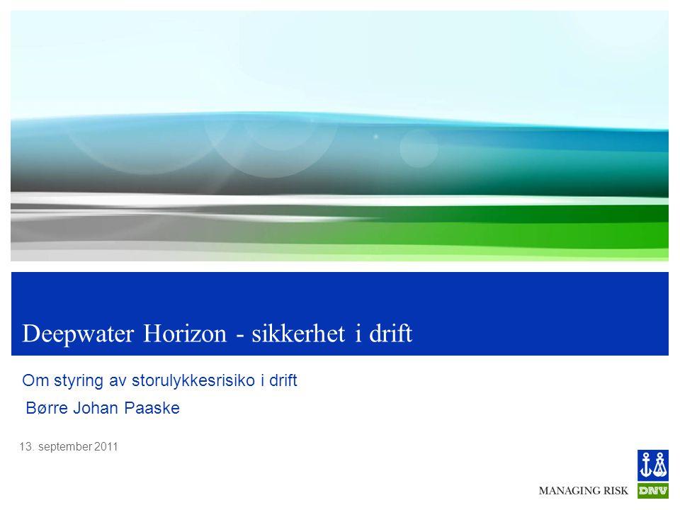 13. september 2011 Deepwater Horizon - sikkerhet i drift Om styring av storulykkesrisiko i drift Børre Johan Paaske