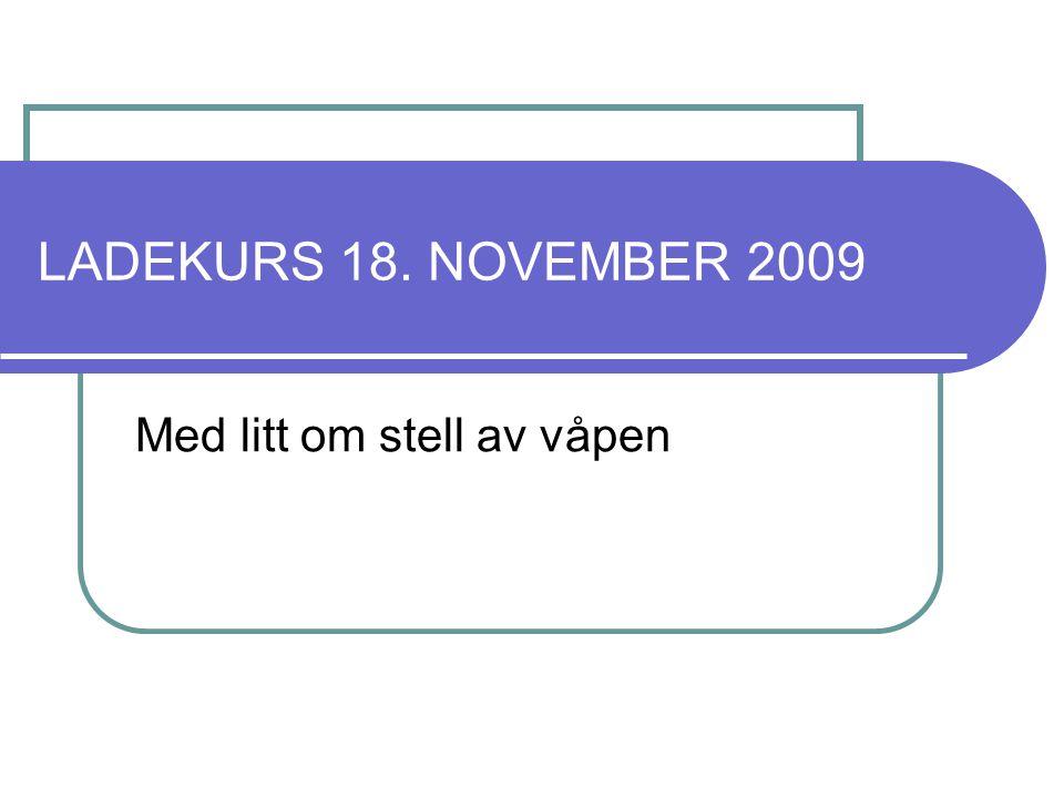 LADEKURS 18. NOVEMBER 2009 Med litt om stell av våpen