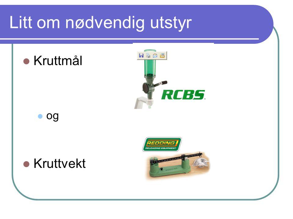 Litt om nødvendig utstyr  Kruttmål  og  Kruttvekt