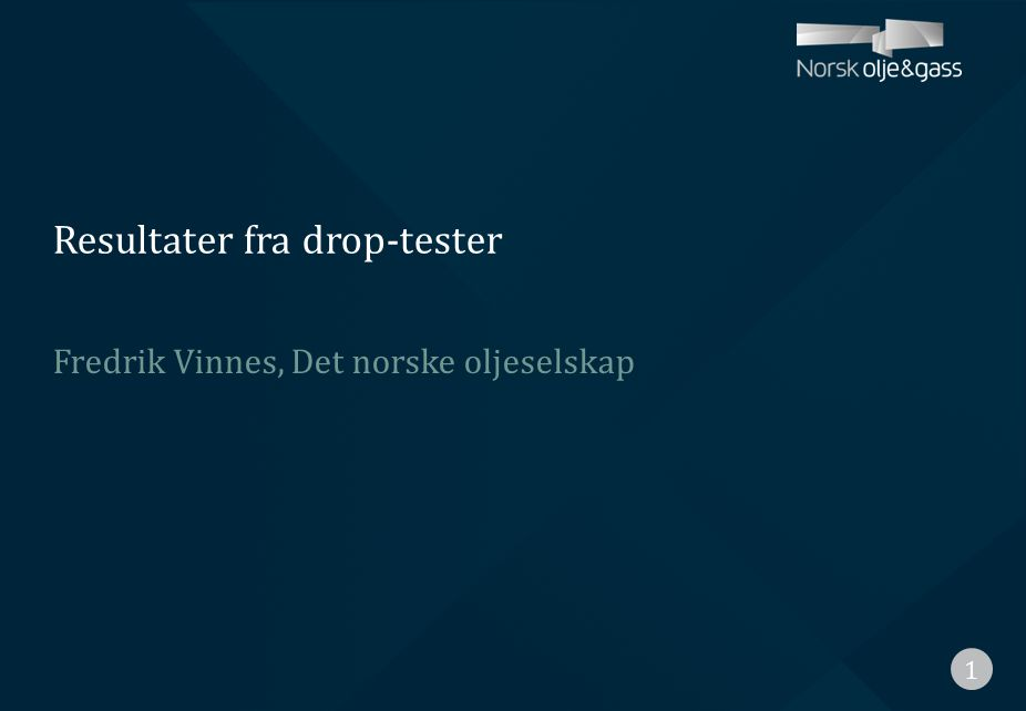 Resultater fra drop-tester 1 Fredrik Vinnes, Det norske oljeselskap