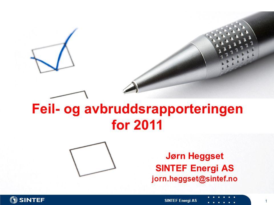 SINTEF Energi AS 1 Jørn Heggset SINTEF Energi AS jorn.heggset@sintef.no Feil- og avbruddsrapporteringen for 2011