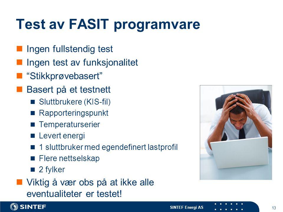"""SINTEF Energi AS 13 Test av FASIT programvare  Ingen fullstendig test  Ingen test av funksjonalitet  """"Stikkprøvebasert""""  Basert på et testnett  S"""