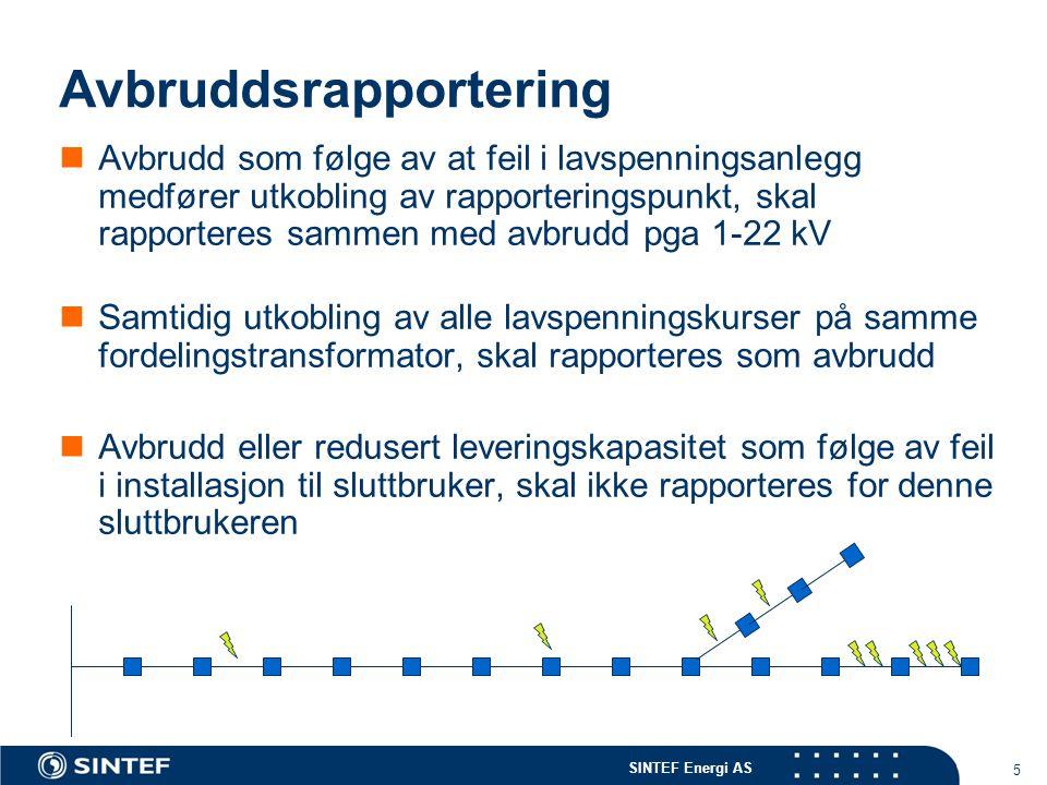 SINTEF Energi AS 5 Avbruddsrapportering  Avbrudd som følge av at feil i lavspenningsanlegg medfører utkobling av rapporteringspunkt, skal rapporteres