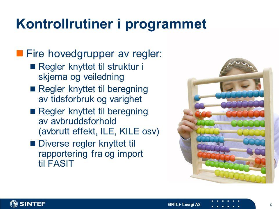 SINTEF Energi AS 6 Kontrollrutiner i programmet  Fire hovedgrupper av regler:  Regler knyttet til struktur i skjema og veiledning  Regler knyttet t