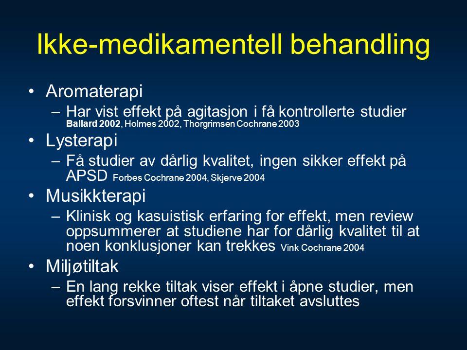 Ikke-medikamentell behandling •Aromaterapi –Har vist effekt på agitasjon i få kontrollerte studier Ballard 2002, Holmes 2002, Thorgrimsen Cochrane 200