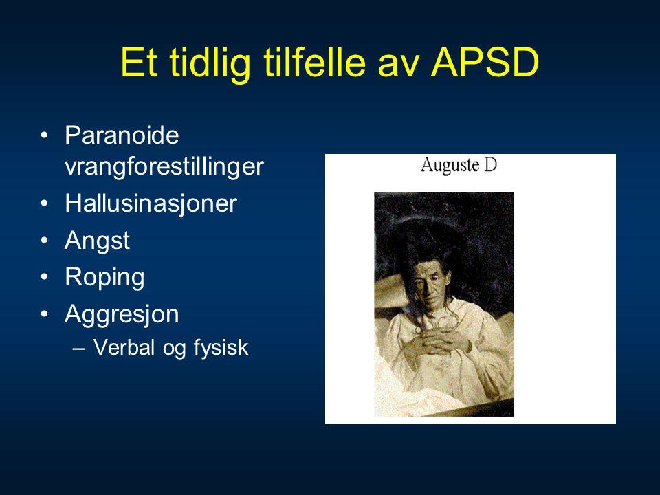 Et tidlig tilfelle av APSD •Paranoide vrangforestillinger •Hallusinasjoner •Angst •Roping •Aggresjon –Verbal og fysisk