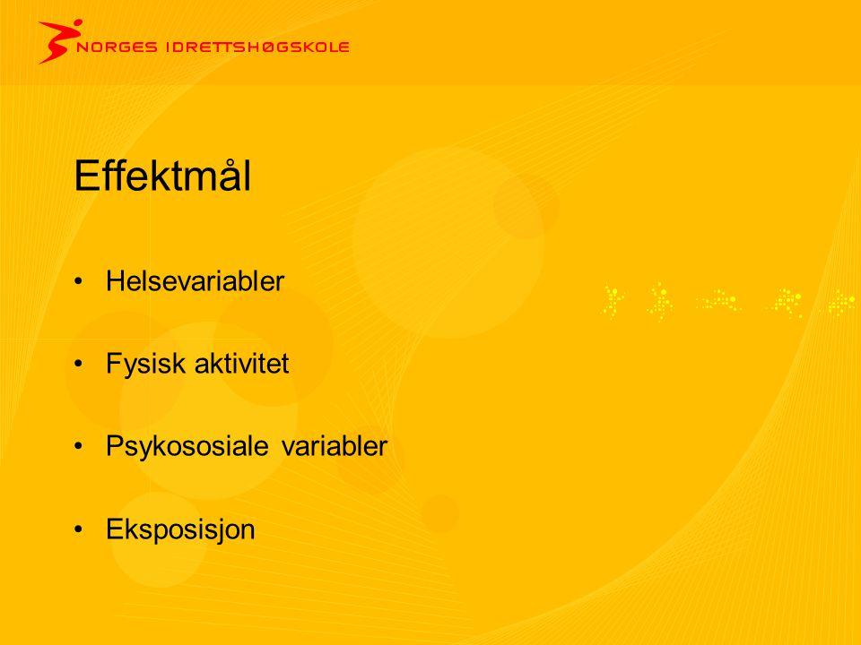 Effektmål •Helsevariabler •Fysisk aktivitet •Psykososiale variabler •Eksposisjon