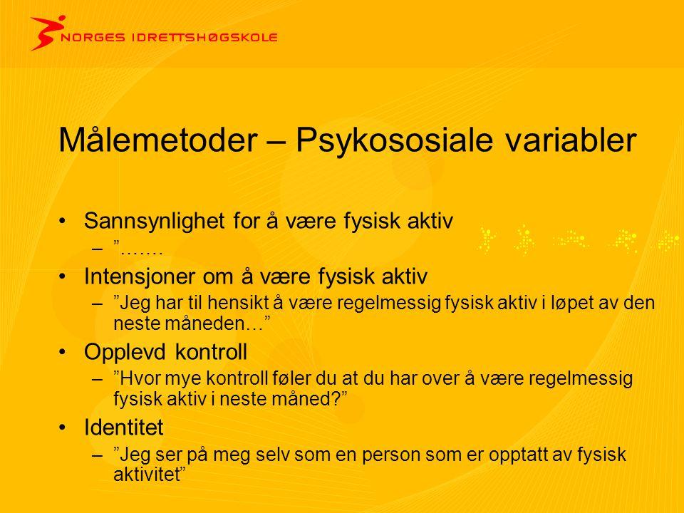"""Målemetoder – Psykososiale variabler •Sannsynlighet for å være fysisk aktiv –""""……. •Intensjoner om å være fysisk aktiv –""""Jeg har til hensikt å være reg"""