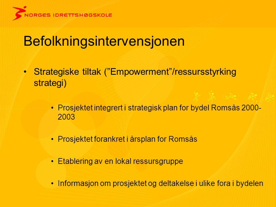 """Befolkningsintervensjonen •Strategiske tiltak (""""Empowerment""""/ressursstyrking strategi) •Prosjektet integrert i strategisk plan for bydel Romsås 2000-"""