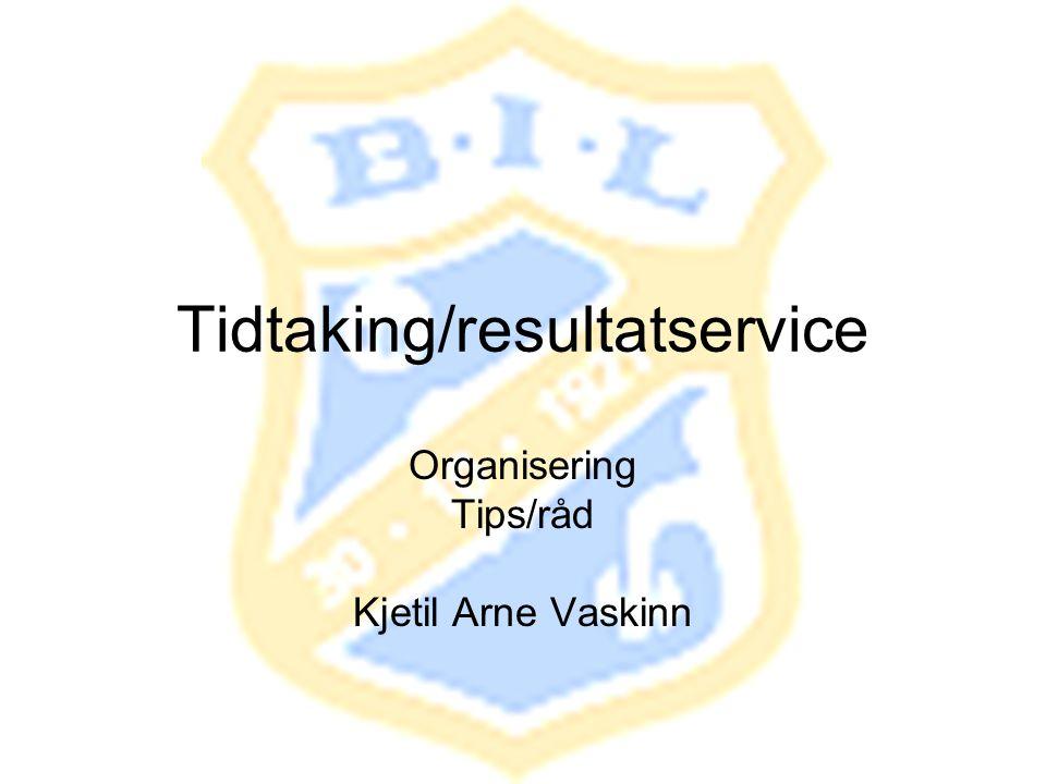 Tidtaking/resultatservice Organisering Tips/råd Kjetil Arne Vaskinn