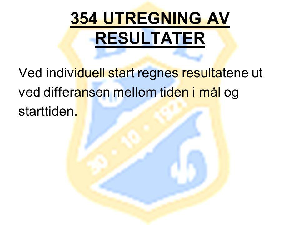 354 UTREGNING AV RESULTATER Ved individuell start regnes resultatene ut ved differansen mellom tiden i mål og starttiden.