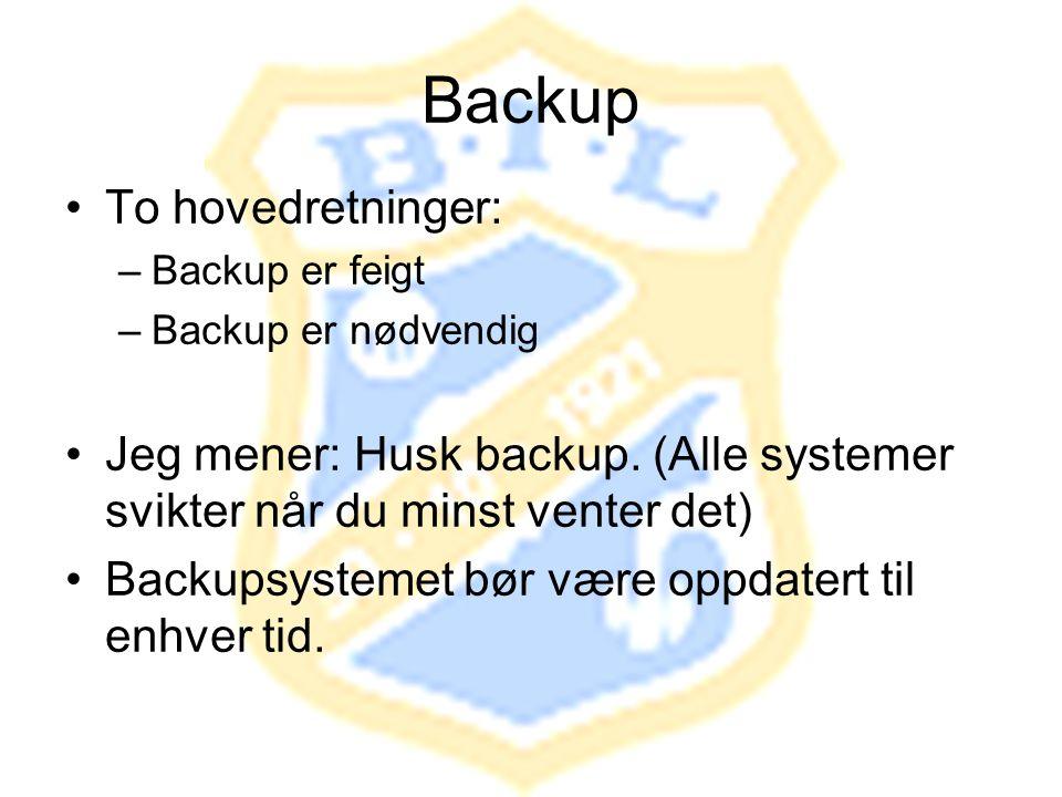 Backup •To hovedretninger: –Backup er feigt –Backup er nødvendig •Jeg mener: Husk backup. (Alle systemer svikter når du minst venter det) •Backupsyste