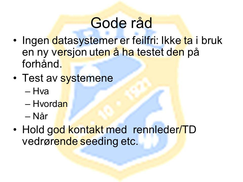 Gode råd •Ingen datasystemer er feilfri: Ikke ta i bruk en ny versjon uten å ha testet den på forhånd. •Test av systemene –Hva –Hvordan –Når •Hold god