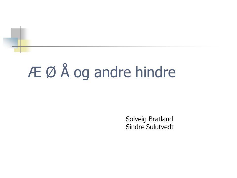 Æ Ø Å og andre hindre Solveig Bratland Sindre Sulutvedt