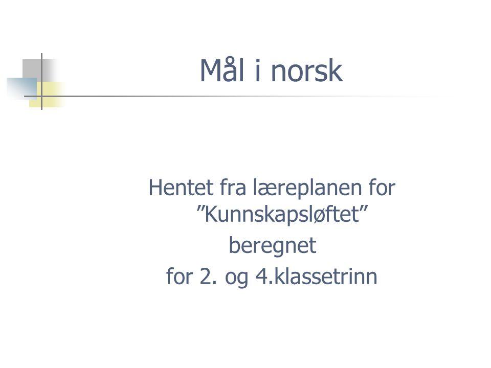 """Mål i norsk Hentet fra læreplanen for """"Kunnskapsløftet"""" beregnet for 2. og 4.klassetrinn"""