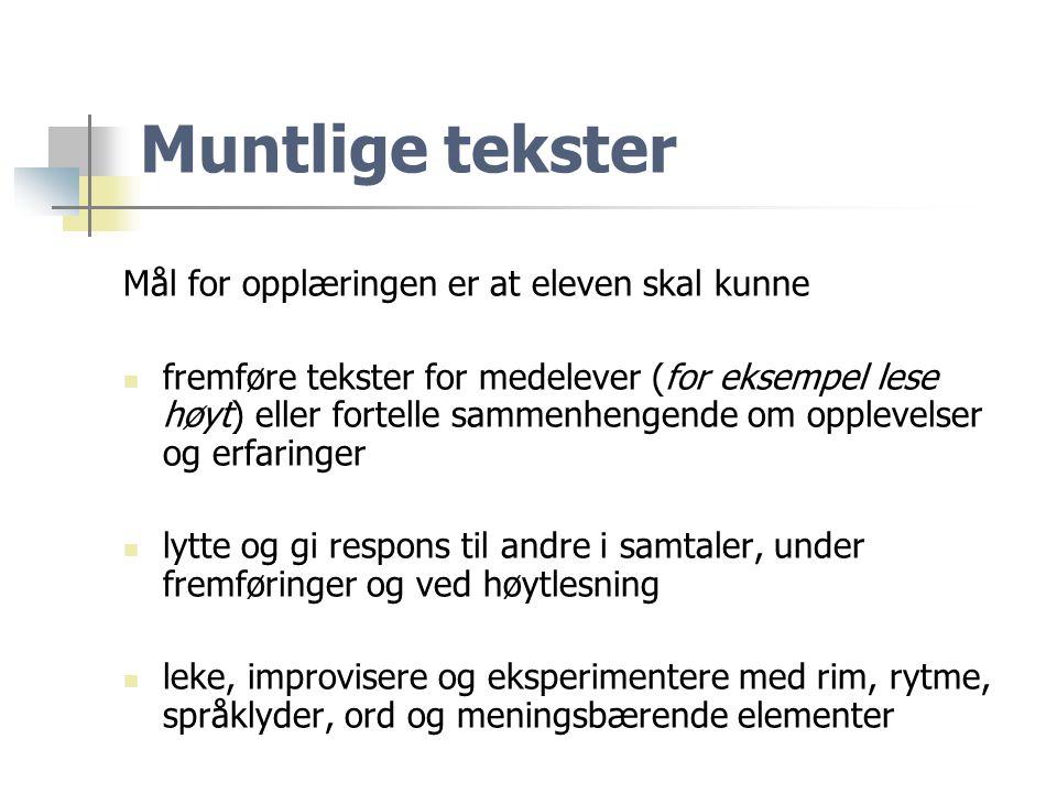 Muntlige tekster Mål for opplæringen er at eleven skal kunne  fremføre tekster for medelever (for eksempel lese høyt) eller fortelle sammenhengende o