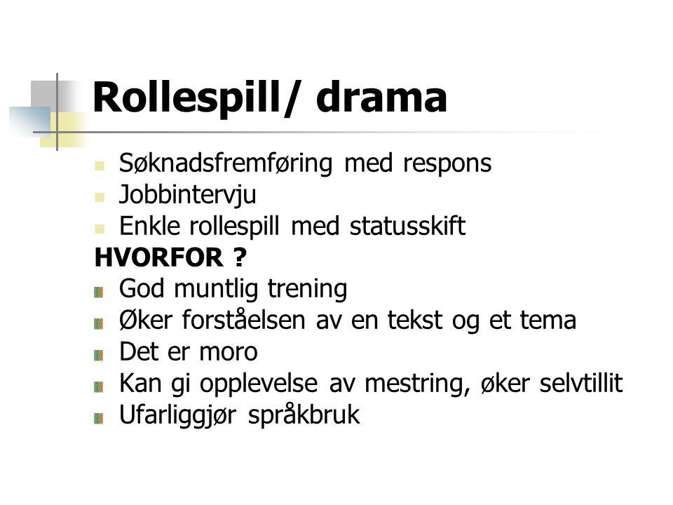 Rollespill/ drama  Søknadsfremføring med respons  Jobbintervju  Enkle rollespill med statusskift HVORFOR .