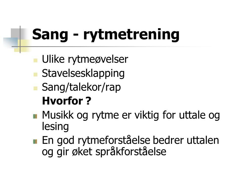 Sang - rytmetrening  Ulike rytmeøvelser  Stavelsesklapping  Sang/talekor/rap Hvorfor ? Musikk og rytme er viktig for uttale og lesing En god rytmef