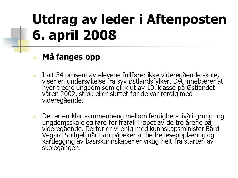 Utdrag av leder i Aftenposten 6. april 2008  Må fanges opp  I alt 34 prosent av elevene fullfører ikke videregående skole, viser en undersøkelse fra