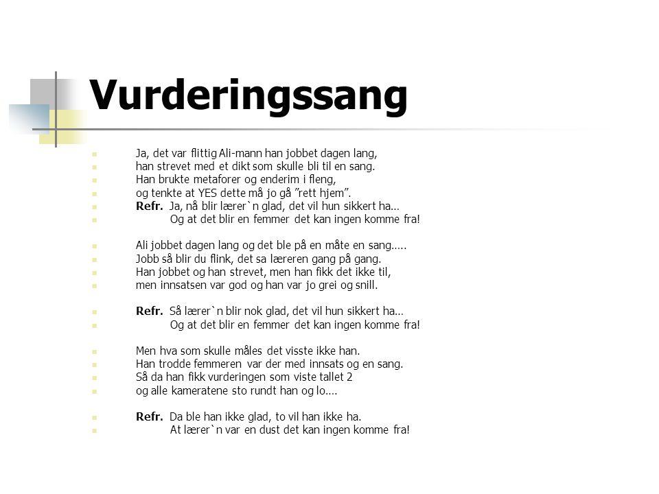 Vurderingssang  Ja, det var flittig Ali-mann han jobbet dagen lang,  han strevet med et dikt som skulle bli til en sang.