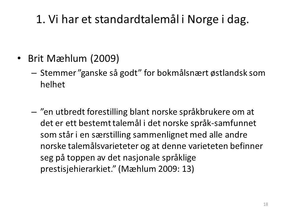 17 Hva sier talemålsforskerne i Norge? • Sterk uenighet blant norske talemålsforskere i flere tiår om hvorvidt vi har et standardtalemål i Norge • 200