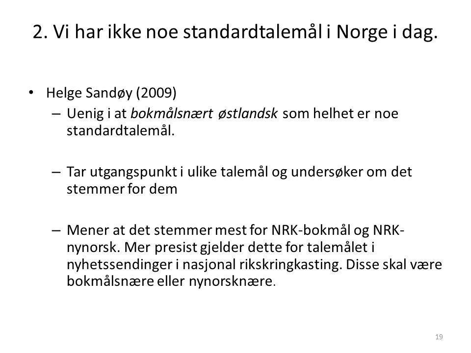 "18 1. Vi har et standardtalemål i Norge i dag. • Brit Mæhlum (2009) – Stemmer ""ganske så godt"" for bokmålsnært østlandsk som helhet – ""en utbredt fore"