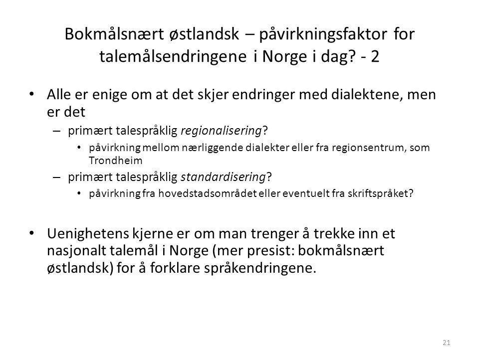 Bokmålsnært østlandsk – påvirkningsfaktor for talemålsendringene i Norge i dag? - 1 • Talemålet i Norge er i endring. • Sentralt forskningsfelt blant