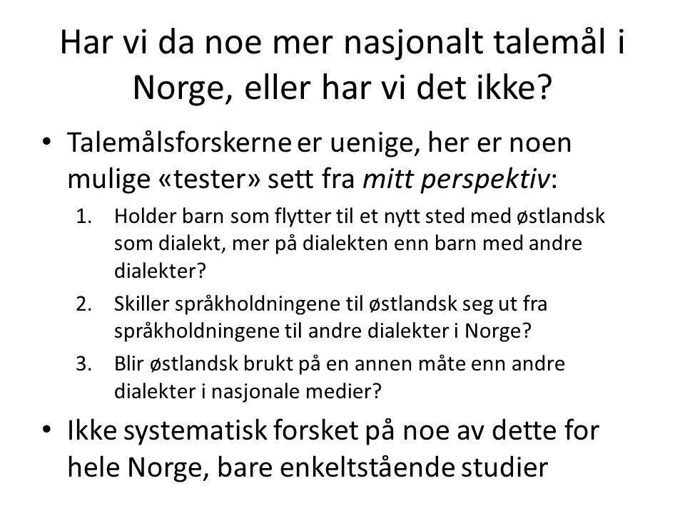 21 Bokmålsnært østlandsk – påvirkningsfaktor for talemålsendringene i Norge i dag? - 2 • Alle er enige om at det skjer endringer med dialektene, men e