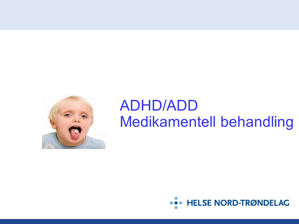 ADHD/ADD Medikamentell behandling