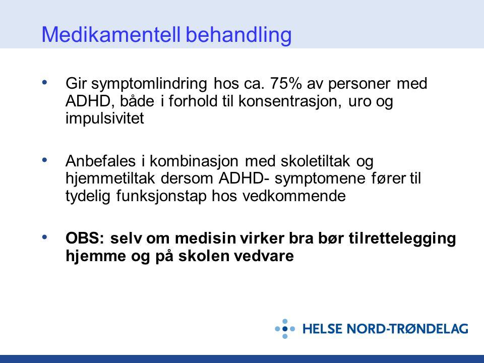Medikamentell behandling • Gir symptomlindring hos ca. 75% av personer med ADHD, både i forhold til konsentrasjon, uro og impulsivitet • Anbefales i k