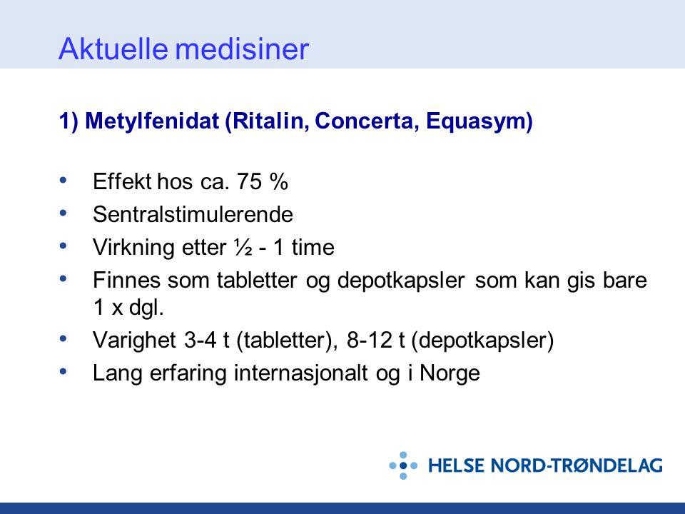 Aktuelle medisiner 1) Metylfenidat (Ritalin, Concerta, Equasym) • Effekt hos ca. 75 % • Sentralstimulerende • Virkning etter ½ - 1 time • Finnes som t