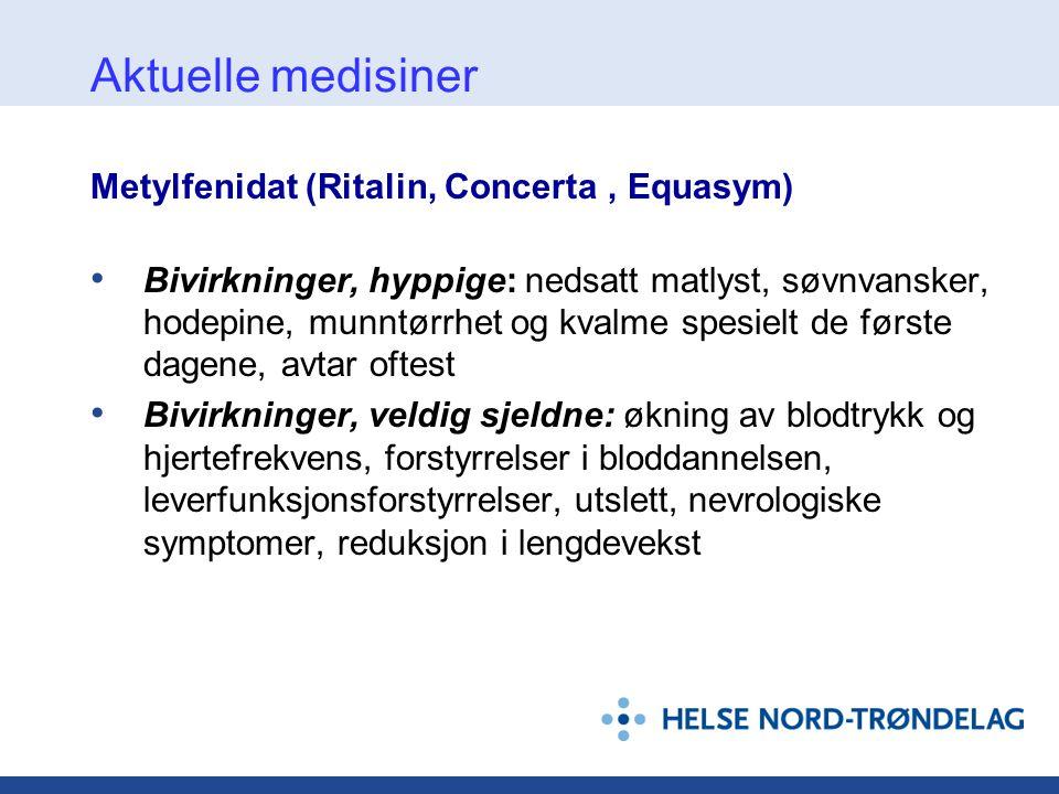 Metylfenidat (Ritalin, Concerta, Equasym) • Bivirkninger, hyppige: nedsatt matlyst, søvnvansker, hodepine, munntørrhet og kvalme spesielt de første da