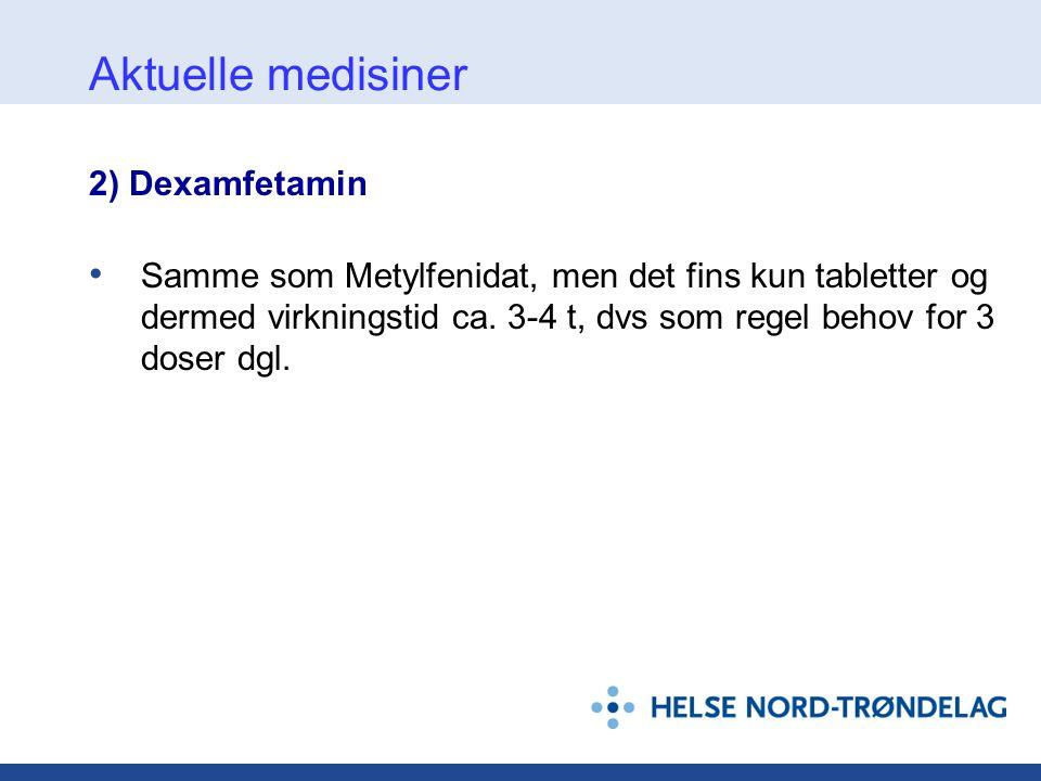 2) Dexamfetamin • Samme som Metylfenidat, men det fins kun tabletter og dermed virkningstid ca. 3-4 t, dvs som regel behov for 3 doser dgl. Aktuelle m