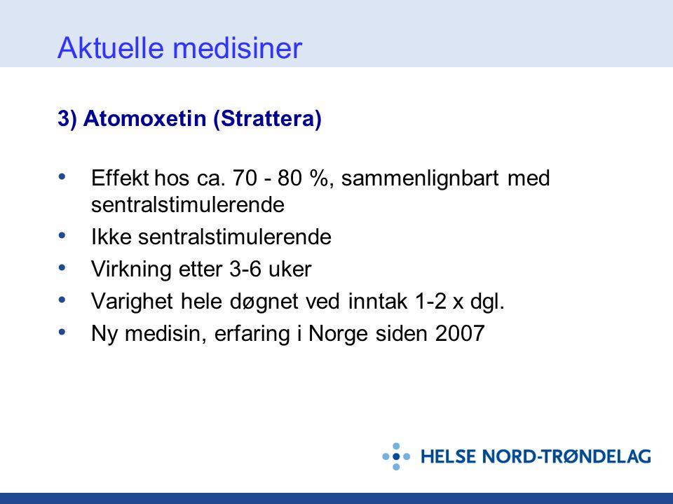 3) Atomoxetin (Strattera) • Effekt hos ca. 70 - 80 %, sammenlignbart med sentralstimulerende • Ikke sentralstimulerende • Virkning etter 3-6 uker • Va